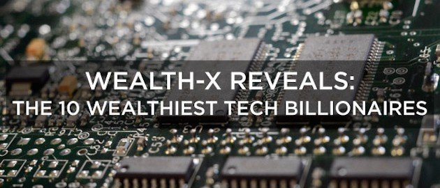 Wealth-X Reveals: The 10 Wealthiest Tech Billionaires